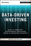 Data-Driven Investing + Website: How to Improve Investment Decisions Using Alternative Datasets (1119429633) cover image
