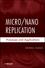 Micro / Nano Replication: Processes and Applications (0470392134) cover image