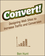 Convert!: Designing Web Sites to Increase Traffic and Conversion (0470616334) cover image