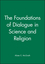 The Foundations of Dialogue in Science and Religion (0631208534) cover image