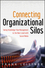 Connecting Organizational Silos: Taking Knowledge Flow Management to the Next Level with Social Media (1118386434) cover image