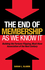The End of Membership as We Know It: Building the Fortune-Flipping, Must-Have Association of the Next Century (0880343435) cover image