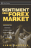 Sentiment in the Forex Market: Indicators and Strategies To Profit from Crowd Behavior and Market Extremes (0470208236) cover image