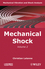 Mechanical Vibration and Shock Analysis, Volume 2, Mechanical Shock, 2nd Edition (1848211236) cover image