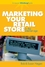 Marketing Your Retail Store in the Internet Age (0470043938) cover image