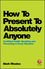 How To Present To Absolutely Anyone: Confident Public Speaking and Presenting in Every Situation (0857087738) cover image