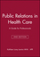 Public Relations in Health Care: A Guide for Professionals, 2nd Edition (1556481438) cover image