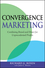 Convergence Marketing: Combining Brand and Direct Marketing for Unprecedented Profits (047016493X) cover image