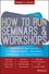 How to Run Seminars and Workshops: Presentation Skills for Consultants, Trainers and Teachers, 4th Edition (1119374340) cover image