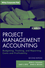 Project Management Accounting: Budgeting, Tracking, and Reporting Costs and Profitability, with Website, 2nd Edition (0470952342) cover image