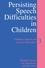 Persisting Speech Difficulties in Children: Children's Speech and Literacy Difficulties, Book 3 (0470027444) cover image