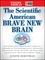 The Scientific American Brave New Brain: How Neuroscience, Brain-Machine Interfaces, Neuroimaging, Psychopharmacology, Epigenetics, the Internet, and Our Own Minds are Stimulating and Enhancing the Future of Mental Power (0470376244) cover image