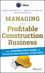 Managing the Profitable Construction Business: The Contractor's Guide to Success and Survival Strategies (1118836944) cover image