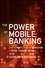 The Power of Mobile Banking: How to Profit from the Revolution in Retail Financial Services (1118914244) cover image
