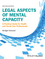Legal Aspects of Mental Capacity: A Practical Guide for Health and Social Care Professionals, 2nd Edition (1119045347) cover image