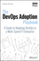 The DevOps Adoption Playbook: A Guide to adopting DevOps in a multi-speed IT Enterprise (1119308747) cover image