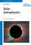 Solar Astrophysics, 3rd Edition (3527411747) cover image