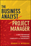 The Business Analyst/Project Manager: A New Partnership for Managing Complexity and Uncertainty (0470767448) cover image