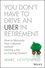 You Don't Have to Drive an Uber in Retirement: How to Maintain Your Lifestyle without Getting a Job or Cutting Corners (1119347149) cover image