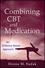 Combining CBT and Medication: An Evidence-Based Approach  (047044844X) cover image