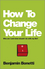 How To Change Your Life: Who am I and what should I do with my life? (085708464X) cover image