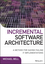Incremental Software Architecture: A Method for Saving Failing IT Implementations (111911764X) cover image