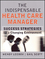 The Indispensable Health Care Manager: Success Strategies for a Changing Environment (111912574X) cover image