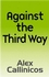 Against the Third Way: An Anti-Capitalist Critique (0745626750) cover image