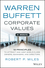 Warren Buffett's Corporate Values + Website: 18 Principles to Attract and Keep World Class Owners, Managers, and Directors (1118857550) cover image