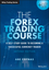 The Forex Trading Course: A Self-Study Guide to Becoming a Successful Currency Trader, 2nd Edition (1118998650) cover image