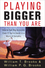 Playing Bigger Than You Are: How to Sell Big Accounts Even if You're David in a World of Goliaths (0470260351) cover image