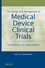 The Design and Management of Medical Device Clinical Trials: Strategies and Challenges  (0470602252) cover image