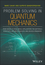 Problem Solving in Quantum Mechanics: From Basics to Real-World Applications for Materials Scientists, Applied Physicists, and Devices Engineers (1118988752) cover image