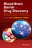 Blood-Brain Barrier in Drug Discovery: Optimizing Brain Exposure of CNS Drugs and Minimizing Brain Side Effects for Peripheral Drugs (1118788354) cover image
