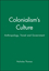 Colonialism's Culture: Anthropology, Travel and Government (0745612156) cover image