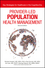 Provider-Led Population Health Management: Key Strategies for Healthcare in the Cognitive Era, 2nd Edition (1119277256) cover image