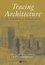 Tracing Architecture: The Aesthetics of Antiquarianism (1405105356) cover image