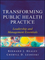Transforming Public Health Practice: Leadership and Management Essentials (0470508957) cover image