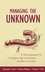 Managing the Unknown: A New Approach to Managing High Uncertainty and Risk in Projects (0471693057) cover image