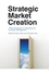 Strategic Market Creation: A New Perspective on Marketing and Innovation Management (EHEP000957) cover image