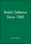 British Defence Since 1945 (0631160558) cover image