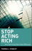 Stop Acting Rich: ...And Start Living Like A Real Millionaire (0470482559) cover image
