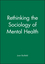 Rethinking the Sociology of Mental Health (0631221859) cover image