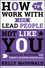 How to Work With and Lead People Not Like You: Practical Solutions for Today's Diverse Workplace (1119369959) cover image