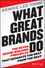 What Great Brands Do: The Seven Brand-Building Principles that Separate the Best from the Rest (111861125X) cover image