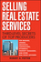 Selling Real Estate Services: Third-Level Secrets of Top Producers (111911215X) cover image