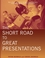 The Short Road to Great Presentations: How to Reach Any Audience Through Focused Preparation, Inspired Delivery, and Smart Use of Technology (0471281360) cover image
