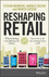 Reshaping Retail: Why Technology is Transforming the Industry and How to Win in the New Consumer Driven World (1118656660) cover image
