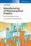 Manufacturing of Pharmaceutical Proteins: From Technology to Economy, 2nd Edition (3527337660) cover image