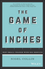 The Game of Inches: Why Small Change Wins Big Results (0730328961) cover image